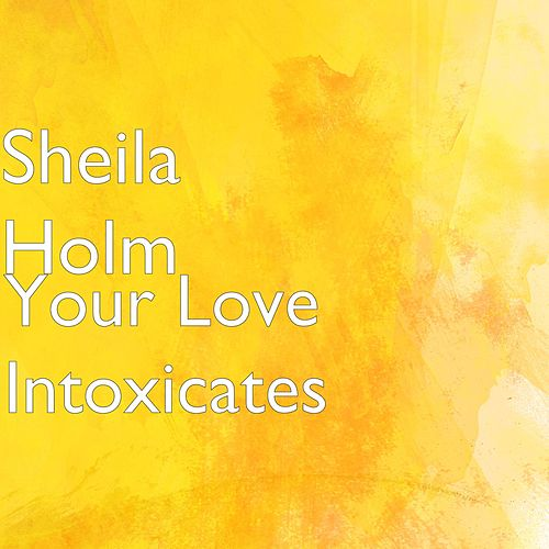 Play & Download Your Love Intoxicates by Sheila Holm | Napster