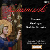 Play & Download Szymanowski : Harnasie - Mandragora - Etude for Orchestra by Various Artists | Napster