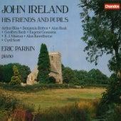 John Ireland, His Friends & Pupils by Eric Parkin