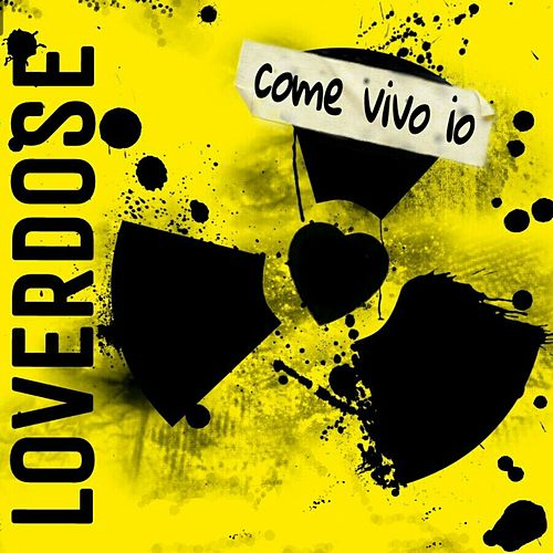 Come vivo io by Loverdose