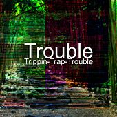 Trippin-Trap-Trouble by Trouble
