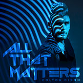 Play & Download All That Matters by Colton Dixon | Napster