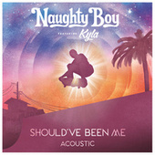 Should've Been Me (Acoustic) by Naughty Boy