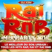 Raï RnB Mix Party 2016 by DJ Kim (Le meilleur du son urbain: tous les hits Rap, Raï et Raï RnB) de Various Artists