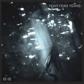 Play & Download Is Is by Yeah Yeah Yeahs | Napster