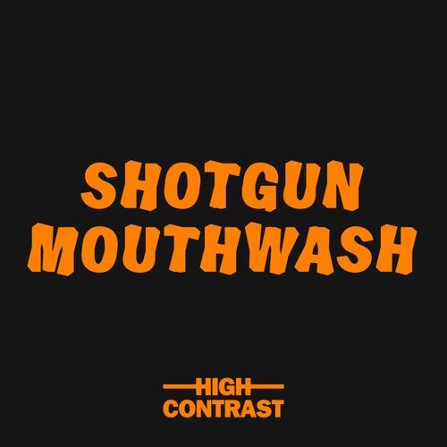 Shotgun Mouthwash von High Contrast