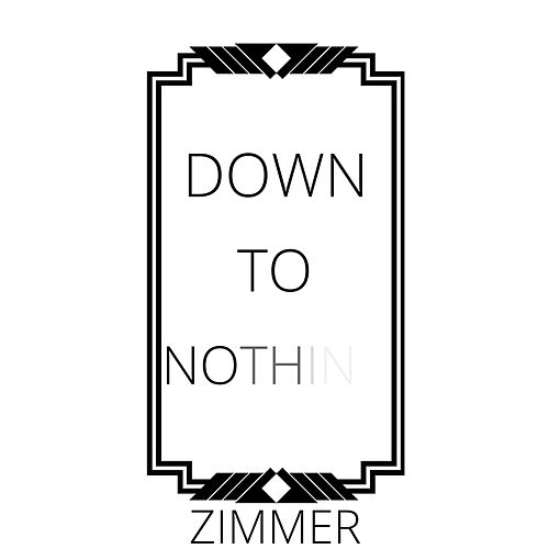 Play & Download Down to Nothing by Zimmer   Napster