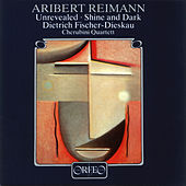 Aribert Reimann: Unrevealed and Shine & Dark by Dietrich Fischer-Dieskau