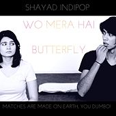 Play & Download Wo Mera Hai by Butterfly | Napster