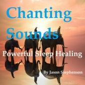 Chanting Sounds Powerful Sleep Healing by Jason Stephenson