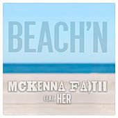 Play & Download Beach'n (feat. Her) by McKenna Faith | Napster