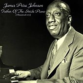 Father of the Stride Piano (All Tracks Remastered 2017) by James Price Johnson