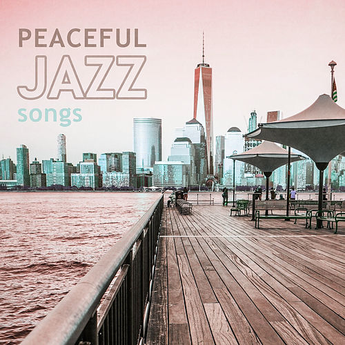 Peaceful Jazz Songs – Calming Jazz, Instrumental Music, Easy Listening Piano Session, Soft Sounds of Jazz by Soft Jazz