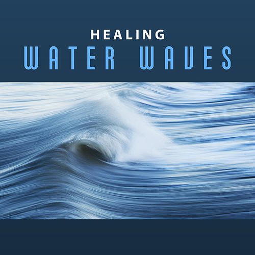 Healing Water Waves – Calming Sounds to Relax, Chilled Music, Rest a Bit, New Age Nature Sounds by Sounds Of Nature