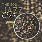 Play & Download The Soul Jazz Cafe – Mellow Piano, Smooth Jazz, Cafe Music, Ambient Instrumental Music for Cafe & Restaurant, Slow Tempo by Jazz Lounge | Napster