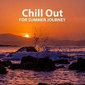Play & Download Chill Out for Summer Journey – Relaxing Summer, Journey Sounds, Calming Chillout by The Chillout Players | Napster