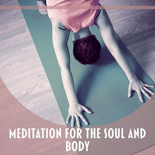 Meditation for the Soul and Body – Calm New Age Ambient Music, Soothing Sounds for Meditation and Healing by Relaxation Meditation Yoga Music