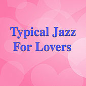 Typical Jazz For Lovers von Various Artists