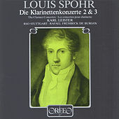Play & Download Spohr: Clarinet Concertos Nos. 2 & 3 by Karl Leister | Napster