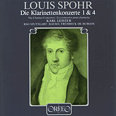 Play & Download Spohr: Clarinet Concertos Nos. 1 & 4 by Karl Leister | Napster