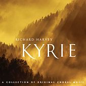 Play & Download Harvey: Kyrie, A Collection of Original Choral Music by Various Artists | Napster