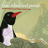 Play & Download The Electricity in Your House Wants to Sing by I Am Robot And Proud | Napster