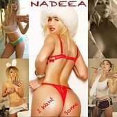 Play & Download I Want Some by Nadeea | Napster
