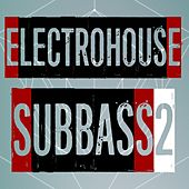 Electrohouse Subbass, Vol. 2 by Various Artists