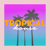 Tropical House 2017 by Various Artists