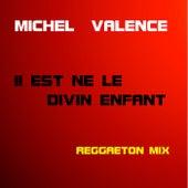 Play & Download Il est né le divin enfant (Reggaeton Mix) by Michel Valence | Napster