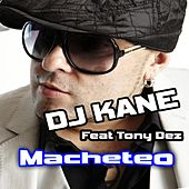 Play & Download Macheteo (feat. Tony Dez) by DJ Kane | Napster