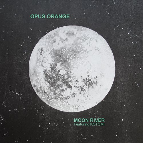 Play & Download Moon River (feat. Kotomi) by Opus Orange | Napster