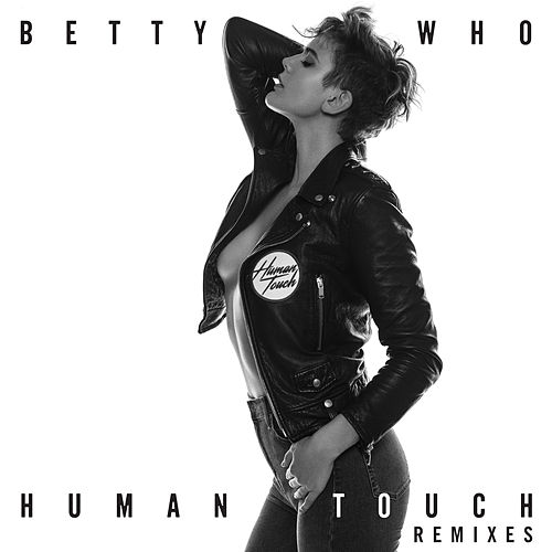 Play & Download Human Touch (Remixes) by Betty Who | Napster