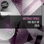 Play & Download Best of Abstract Space 2016 by Various Artists | Napster