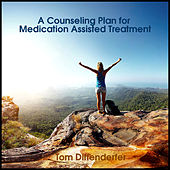 A Counseling Plan for Medication Assisted Treatment by Tom Diffenderfer