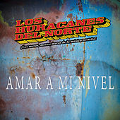 Play & Download Amar A Mi Nivel by Los Huracanes Del Norte | Napster