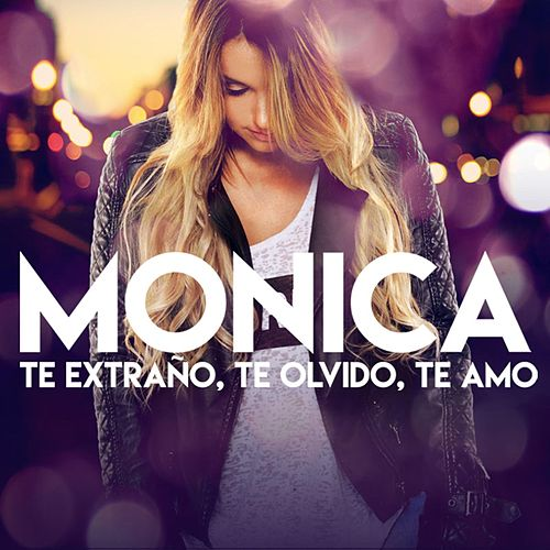Play & Download Te Extraño, Te Olvido, Te Amo by Monica | Napster