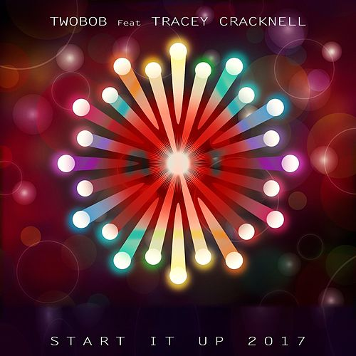 Start It up 2017 (feat. Tracey Cracknell) by Twobob