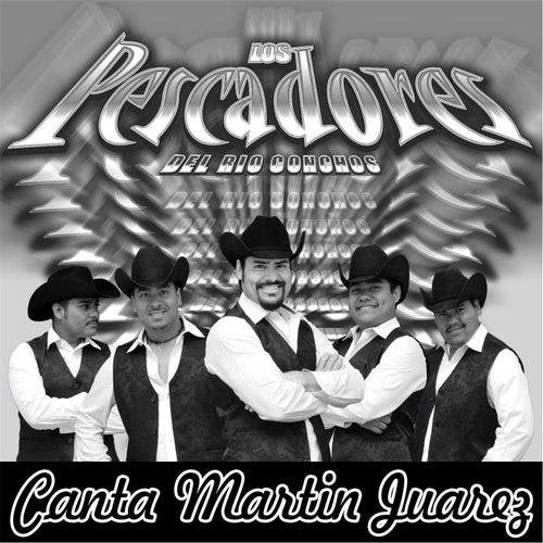 Play & Download Canta Martin Juarez by Los Pescadores Del Rio Conchos | Napster