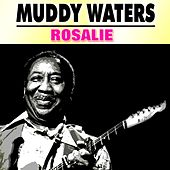 Rosalie by Muddy Waters