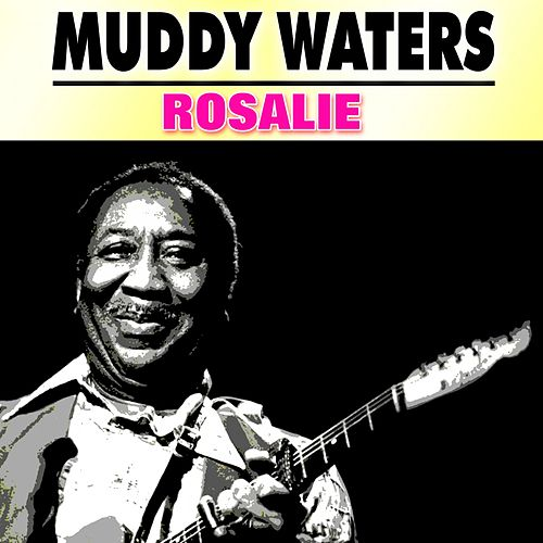 Play & Download Rosalie by Muddy Waters | Napster