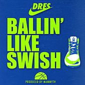 Play & Download Ballin' Like Swish by dRes | Napster