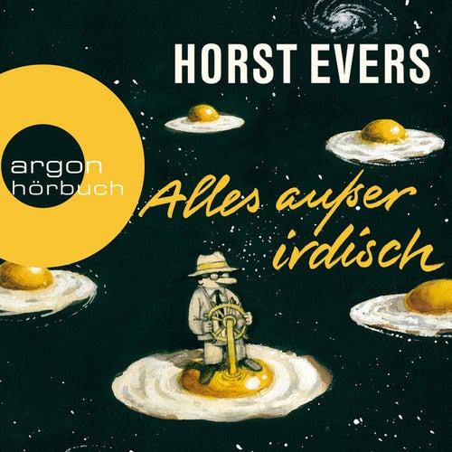 Play & Download Alles außer irdisch (Ungekürzte Lesung) by Horst Evers | Napster