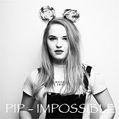 Impossible by Pip
