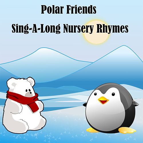 Polar Friends Sing A Long Nursery Rhymes by Songs For Children