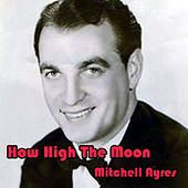 How High the Moon by Mitchell Ayres