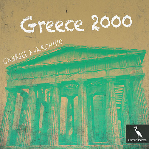 Play & Download Greece 2000 by Gabriel Marchisio | Napster