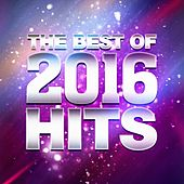 The Best of 2016 Hits by Various Artists