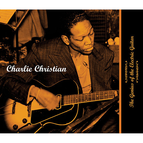 The Genius Of The Electric Guitar by Charlie Christian