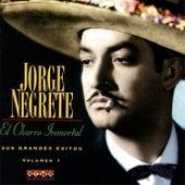 Jorge Negrete (El Charro Inmortal) - Sus Grandes Exitos, Vol. 1 by Jorge Negrete
